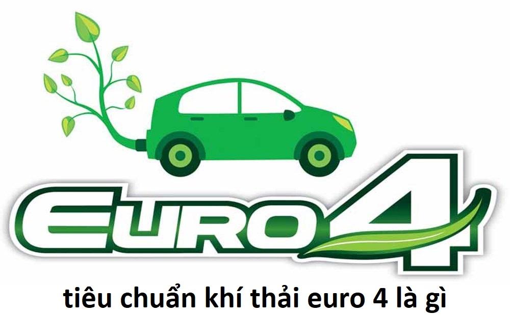 Động cơ tiêu chuẩn khí thải EURO 4 là gì?